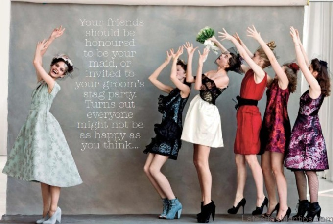 being picked as a brides maid its the ultimate compliment one friend can pay another right